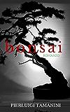 Bonsai: Romanzo psicologico di formazione ambientato in Giappone ai tempi in cui fioriva l'arte del Bonsai
