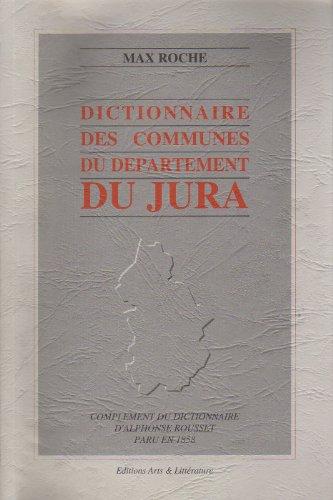 Dictionnaire des communes du département du Jura - Complément du dictionnaire d'Alphonse Rousset paru en 1858