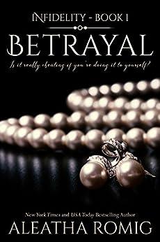 Betrayal (Infidelity Book 1) by [Romig, Aleatha]