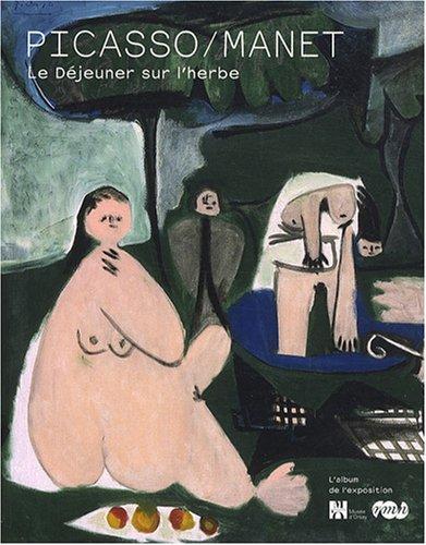 Picasso/Manet Le Déjeuner sur l'herbe : L'album de l'exposition