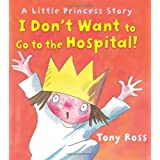 I Don't Want to Go to the Hospital! (Little Princess Story)