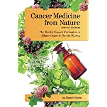 Cancer Medicine from Nature (Second Edition): The Herbal Cancer Formulas of Edgar Cayce and Harry Hoxsey by Roger Bloom (2012-09-26)