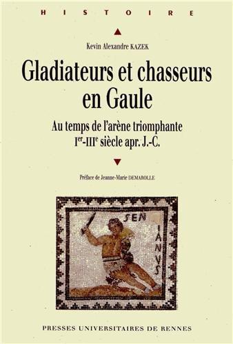 GladiateursetchasseursenGaule : Autempsdel'arènetriomphante (Ier-IIIe siècles après J-C) par Kévin Alexandre Kazek