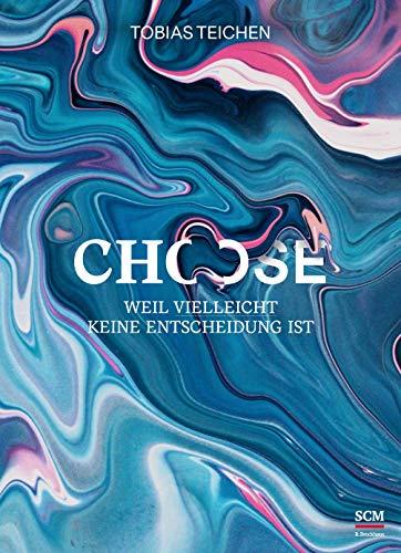 Choose: Weil Vielleicht keine Entscheidung ist (Glaube neu erleben)