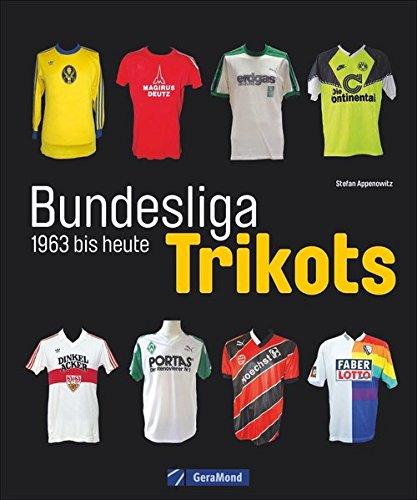 Preisvergleich Produktbild Die Trikots der Bundesliga: Die Geschichte von 1963 bis heute, vom Baumwollhemd zum High-End-Produkt. Alles über Trikotwerbung, die Trikots der Vereine, Sammlerstücke und Kultobjekte.