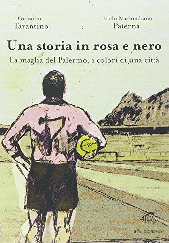 Una storia in rosa e nero. La maglia del Palermo, i colori di una città por Giovanni Tarantino