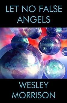 Let No False Angels by [Morrison, Wesley]