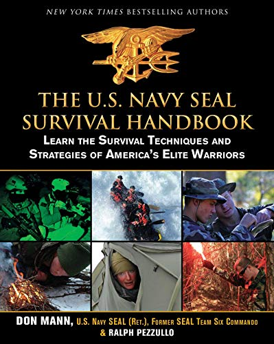 The U.S. Navy SEAL Survival Handbook: Learn the Survival Techniques and Strategies of America's Elite Warriors (US Army Survival) (Survival Special Messer Forces)