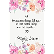 Sometimes Things Fall Apart So That Better Things Can Fall Together: Marilyn Monroe Quote Floral Notebook