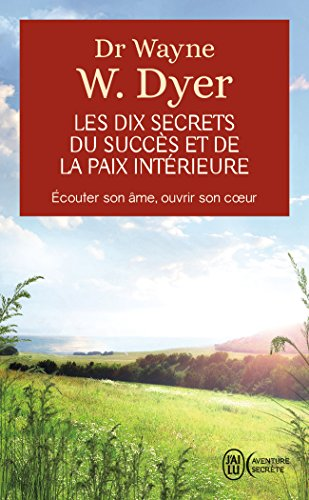les-dix-secrets-du-succes-et-de-la-paix-interieure-ecouter-son-ame-ouvrir-son-coeur