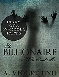 The Billionaire Who Owned Me (sex dungeon bondage erotica) (Diary of a F**kdoll Book 2)