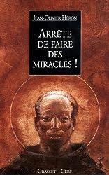 Arrête de faire des miracles ! : Récits parallèles