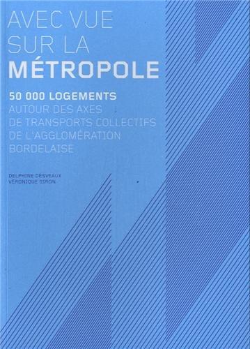 Avec vue sur la métropole, 50 000 logements autour des axes de transports collectifs de l'agglomération bordelaise
