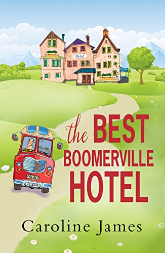 The Best Boomerville Hotel: A feel good, witty read and perfect for anytime of the year! by [James, Caroline]