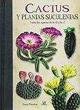 Cactus y plantas suculentas : Todas las especies de la A a la Z