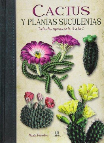 Cactus y plantas suculentas : Todas las especies de la A a la Z por Nuria Penalva