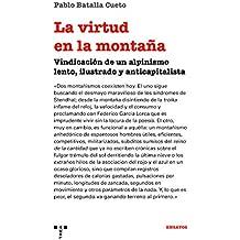 La virtud En La Montaña: Vindicación de un alpinismo lento, ilustrado y anticapitalista (Trea Ensayos)