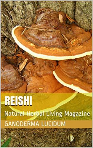 Ganoderma Lucidum Reishi (Reishi: Natural Herbal Living Magazine March 2017 (English Edition))