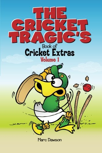 The Cricket Tragic's Book of Cricket Extras: Volume 1 por Marc Dawson