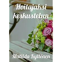 Hoitajaksi keskustelun (Finnish Edition)