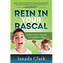 Rein in Your Rascal: A Clear Path to Raising a Compliant Child