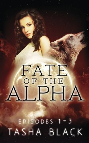 Fate of the Alpha: The Complete Bundle (Episodes 1-3) by Tasha Black (2015-08-28)