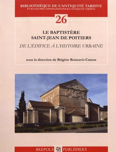 Le baptistère Saint-Jean de Poitiers : De l'édifice à l'histoire urbaine