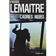 Cadres noirs (French Edition) by PIERRE LEMAITRE (2010-03-31)