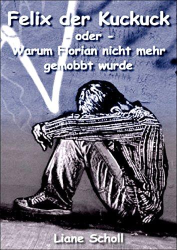 Felix der Kuckuck  -oder-  Warum Florian nicht mehr gemobbt wurde