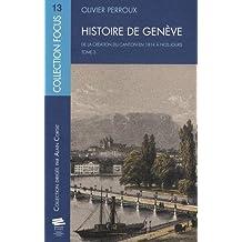 Histoire de Genève. Tome 3. de la Creation du Canton en 1814 a Nos Jo Urs