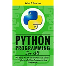 Python Programming For All: An Easy And Comprehensive Guide To Learn Python Programming Language (English Edition)
