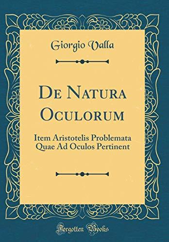 De Natura Oculorum: Item Aristotelis Problemata Quae Ad Oculos Pertinent (Classic Reprint)