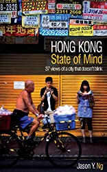 HONG KONG State of Mind: 37 Views of a City That Doesn't Blink