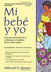 Mi Bebe y Yo/ Baby and Me: Una guia esencial para el embarazo y el cuidado de tu recien nacido/ Guide to Pregnancy and Newborn Care