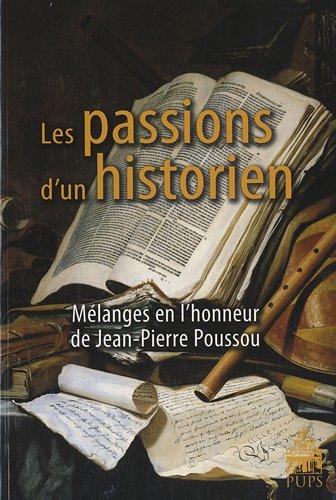 Les passions d'un historien : Mélanges en l'honneur de Jean-Pierre Poussou