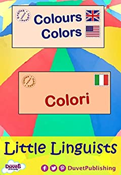 Colours / Colors / Colori: Little Linguists: English / Italian, Inglese / Italiano (English Edition) di [Publishing, Duvet]