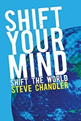 Shift your Mind: Shift the World by Steve Chandler (2010-02-15)