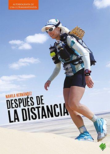 Después de la distancia: Autobiografía de una ultramaratonista por Nahila Hernández