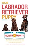Your Labrador Retriever Puppy Month by Month, 2nd Edition: Everything You Need to Know at Each Stage of Development (Your Puppy Month by Month)