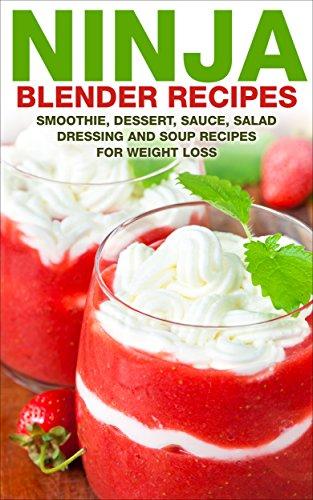Ninja Blender Recipes: Smoothie, Dessert, Sauce, Salad ...