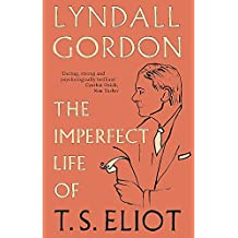 The Imperfect Life of T. S. Eliot