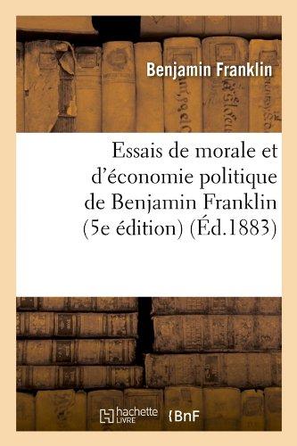 Essais de morale et d'économie politique de Benjamin Franklin (5e édition) (Éd.1883) (Sciences sociales) por FRANKLIN B
