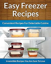 Freezer Recipes - Easy and Convenient Recipes To Save Time, Money and Your Health (The Easy Recipe Book 43) (English Edition)