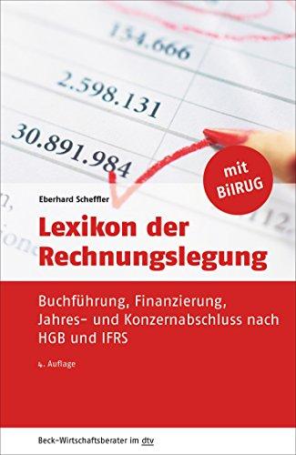 Lexikon der Rechnungslegung: Buchführung, Finanzierung, Jahres- und Konzernabschluss nach HGB und IFRS (dtv Beck Wirtschaftsberater)