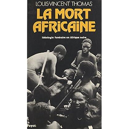 La mort africaine : idéologie funéraire en Afrique noire (Bibliothèque scientifique)