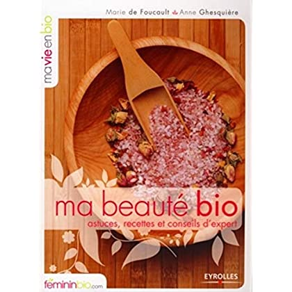 Ma Beauté Bio : astuces, recettes et conseils d'experts