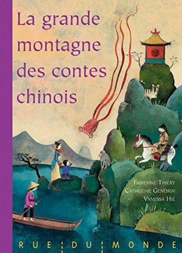 La grande montagne des contes chinois : Fables, légendes et contes de la Chine traditionnelle par Fabienne Thiéry, Catherine Gendrin, Vanessa Hié