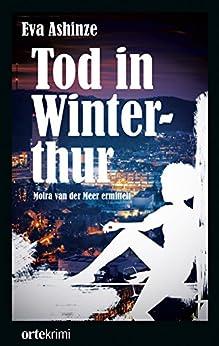 Tod in Winterthur: Moira van der Meer ermittelt von [Ashinze, Eva]