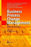 Business Process Change Management: ARIS in Practice by August-Wilhelm Scheer (2003-04-28)