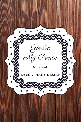 You're My Prince (Notebook) Laura Diary Design: 6x9' 120 Pages Chocolate...